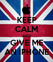 KEEP CALM AND GIVE ME AN IPHONE - Personalised Poster large