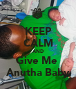 KEEP CALM AND Give Me  Anutha Baby - Personalised Poster large