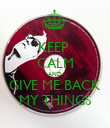 KEEP  CALM AND GIVE ME BACK MY THINGS - Personalised Poster large