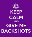 KEEP CALM AND GIVE ME BACKSHOTS - Personalised Poster large