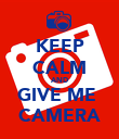 KEEP CALM AND GIVE ME  CAMERA - Personalised Poster large