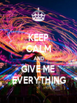 KEEP CALM AND GIVE ME  EVERYTHING - Personalised Poster large