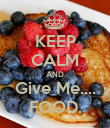 KEEP CALM AND Give Me.... FOOD. - Personalised Poster large