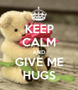 KEEP CALM AND GIVE ME HUGS - Personalised Poster large