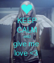 KEEP CALM AND give me  love <3  - Personalised Poster large
