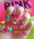 KEEP CALM AND GIVE ME NAIL POLISH - Personalised Poster large
