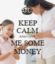 KEEP CALM AND GIVE ME SOME MONEY - Personalised Poster large