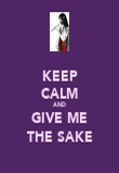KEEP CALM AND GIVE ME THE SAKE - Personalised Poster large