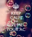 KEEP CALM AND  GIVE ME   YOUR AC - Personalised Poster large