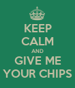 KEEP CALM AND GIVE ME YOUR CHIPS - Personalised Poster large