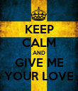 KEEP CALM AND GIVE ME YOUR LOVE - Personalised Poster large