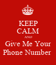 KEEP CALM AND Give Me Your Phone Number  - Personalised Poster large