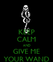 KEEP CALM AND GIVE ME YOUR WAND - Personalised Poster large