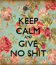KEEP CALM AND GIVE NO SHIT - Personalised Poster large