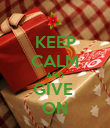 KEEP CALM AND GIVE  ON - Personalised Poster large