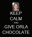 KEEP CALM AND  GIVE ORLA  CHOCOLATE - Personalised Poster large