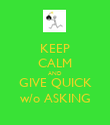 KEEP CALM AND GIVE QUICK w/o ASKING - Personalised Poster large