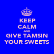 KEEP CALM AND GIVE TAMSIN YOUR SWEETS - Personalised Poster large
