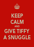 KEEP CALM AND GIVE TIFFY A SNUGGLE - Personalised Poster large