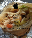 KEEP CALM AND GIVE   TO GIGA SHAWRMA - Personalised Poster large