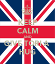 KEEP CALM AND GIVE TORI A  HUG - Personalised Poster large