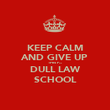 KEEP CALM AND GIVE UP THIS F... DULL LAW SCHOOL - Personalised Poster large