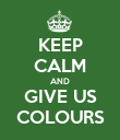 KEEP CALM AND GIVE US COLOURS - Personalised Poster large