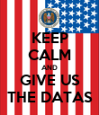 KEEP CALM AND GIVE US THE DATAS - Personalised Poster large