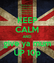 KEEP CALM AND give ya mum UP 10p - Personalised Poster large