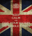 KEEP CALM AND GIVE YOUR HATERS THE MIDDLE FINGER - Personalised Poster large