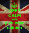 KEEP CALM AND give your opinion - Personalised Poster large