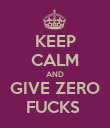 KEEP CALM AND GIVE ZERO FUCKS  - Personalised Poster large