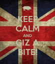 KEEP CALM AND GIZ A BITE! - Personalised Poster large
