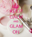 KEEP CALM AND GLAM ON - Personalised Poster large