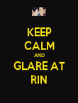 KEEP CALM AND GLARE AT RIN - Personalised Poster large