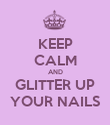 KEEP CALM AND GLITTER UP YOUR NAILS - Personalised Poster large
