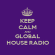 KEEP CALM AND GLOBAL HOUSE RADIO - Personalised Poster large