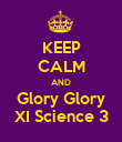 KEEP CALM AND Glory Glory XI Science 3 - Personalised Poster large