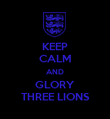 KEEP CALM AND GLORY THREE LIONS - Personalised Poster large