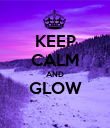 KEEP CALM AND GLOW  - Personalised Poster large