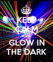 KEEP CALM AND GLOW IN THE DARK - Personalised Poster large