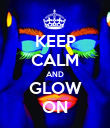 KEEP CALM AND GLOW ON - Personalised Poster large