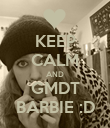 KEEP CALM AND GMDT BARBIE :D - Personalised Poster large