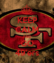 KEEP CALM AND GO 49'ers - Personalised Poster small
