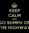 KEEP CALM AND GO 90MPH ON THE HIGHWAY - Personalised Poster large