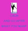 KEEP CALM AND GO AFTER WHAT YOU WANT  - Personalised Poster large