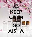 KEEP CALM AND GO AISHA - Personalised Poster large