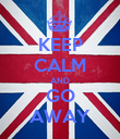 KEEP CALM AND GO AWAY - Personalised Poster large