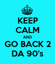KEEP CALM AND GO BACK 2 DA 90's - Personalised Poster large