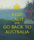 KEEP CALM AND GO BACK TO AUSTRALIA - Personalised Poster large